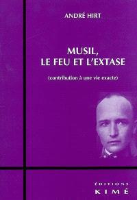 Musil, le feu et l'extase : contribution à une vie exacte