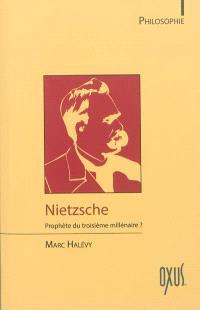Nietzsche : prophète du troisième millénaire ?