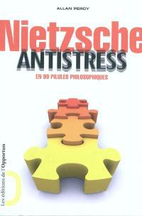 Nietzsche antistress : en 99 pilules philosophiques