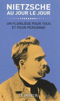 Nietzsche au jour le jour : un florilège pour tous et pour personne