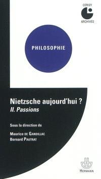 Nietzsche aujourd'hui ? : colloque de Cerisy. Volume 2, Passions