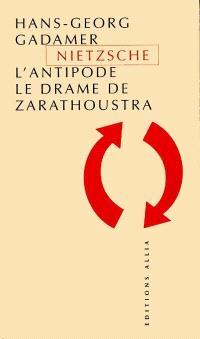 Nietzsche l'antipode : le drame de Zarathoustra