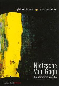 Nietzsche Van Gogh : incandescences maudites