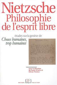 Nietzsche, philosophie de l'esprit libre : études sur la genèse de Choses humaines, trop humaines