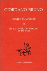 Oeuvres complètes = Opere complete. Volume 3, De la cause, du principe et de l'un