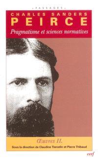 Oeuvres philosophiques. Volume 2, Pragmatisme et sciences normatives 2