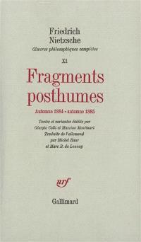 Oeuvres philosophiques complètes. Volume 11, Fragments posthumes : automne 1884-automne 1885
