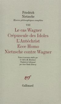 Oeuvres philosophiques complètes. Volume 8-1, Le cas Wagner; Crépuscule des idoles; L'antéchrist