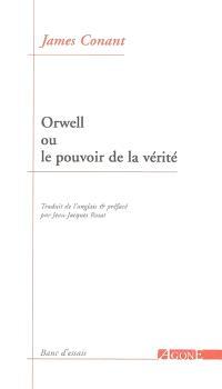 Orwell ou Le pouvoir de la vérité