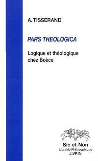 Pars theologica : logique et théologique chez Boèce
