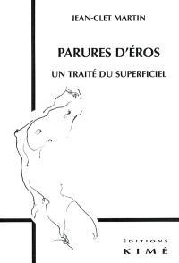 Parure d'Eros : un traité du superficiel