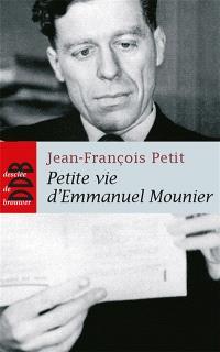 Petite vie d'Emmanuel Mounier : la sainteté d'un philosophe