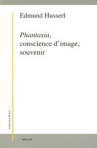Phantasia, conscience d'image, souvenir : de la phénoménologie des présentifications intuitives : textes posthumes (1898-1925)