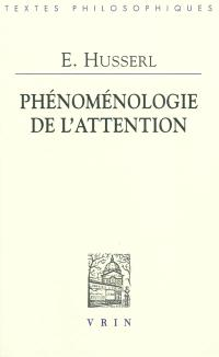 Phénoménologie de l'attention : HUA XXXVIII : perception et attention, textes issus du fonds posthume (1893-1912)