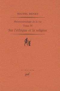 Phénoménologie de la vie. Volume 4, Sur l'éthique et la religion