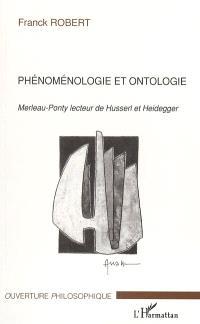 Phénoménologie et ontologie : Merleau-Ponty lecteur de Husserl et Heidegger