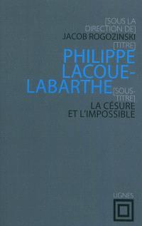 Philippe Lacoue-Labarthe : la césure et l'impossible