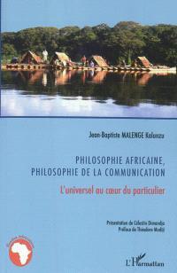Philosophie africaine, philosophie de la communication : l'universel au coeur du particulier