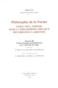 Philosophie de la forme : eidos, idea, morphè dans la philosophie grecque des origines à Aristote : actes du colloque interuniversitaire de Liège, 29-30 mars 2001