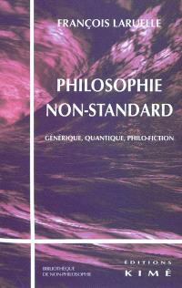 Philosophie non-standard : quantique, générique, philo-fiction