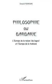 Philosophie ou barbarie : l'Europe de la raison (du logos) et l'Europe de la trahison