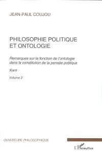 Philosophie politique et ontologie : remarques sur la fonction de l'ontologie dans la constitution de la pensée politique. Volume 2, Kant