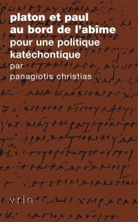 Platon et Paul au bord de l'abîme : pour une politique katéchontique