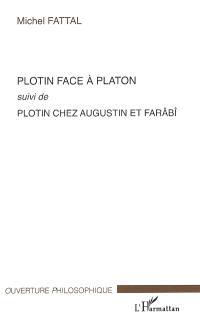 Plotin face à Platon; Suivi de Plotin chez Augustin et Farâbî