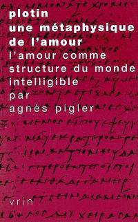 Plotin, une métaphysique de l'amour : l'amour comme structure du monde intelligible