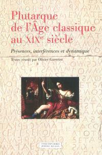 Plutarque de l'âge classique au XIXe siècle : présences, interférences et dynamique : actes du colloque international de Toulouse (13-15 mai 2009)