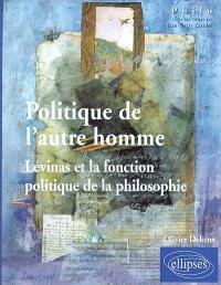 Politique de l'autre homme : Levinas et la fonction politique de la philosophie