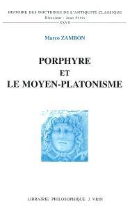 Porphyre et le moyen platonisme