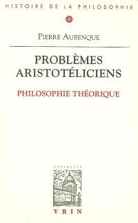 Problèmes aristotéliciens. Volume 1, Philosophie théorique