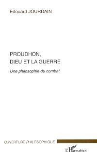 Proudhon, Dieu et la guerre : une philosophie du combat