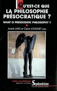 Qu'est-ce que la philosophie présocratique ? = What is presocratic philosophy ?