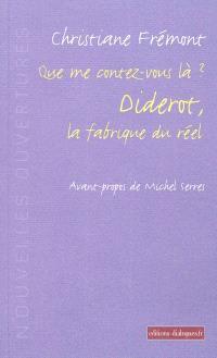 Que me contez-vous là ? : Diderot, la fabrique du réel