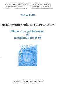 Quel savoir après le scepticisme ? : Plotin et ses prédécesseurs sur la connaissance de soi