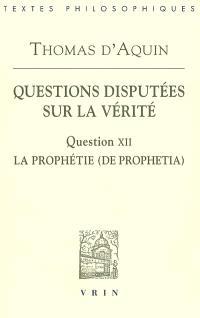 Questions disputées sur la vérité, Question XII, La prophétie (De prophetia) : texte de l'édition Léonine