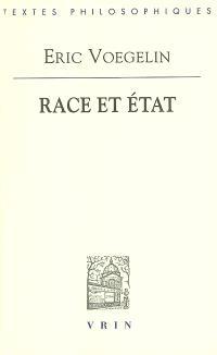 Race et Etat. Précédé de Eric Voegelin, 1933 : un philosophe face à l'idée de race et au racisme