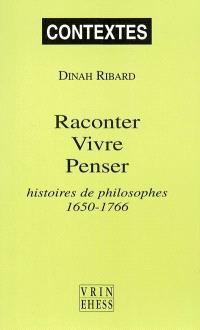 Raconter, vivre, penser : histoire(s) de philosophes, 1650-1766