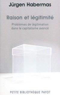 Raison et légitimité : problèmes de légitimation dans le capitalisme avancé