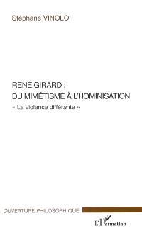 René Girard : du mimétisme à l'hominisation : la violence différante