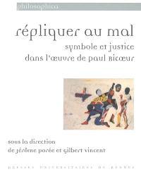 Répliquer au mal : symbole et justice dans l'oeuvre de Paul Ricoeur