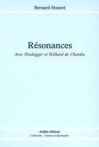 Résonances : avec Heidegger et Teilhard de Chardin