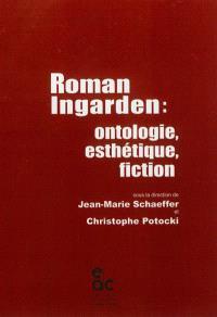 Roman Ingerden : ontologie, esthétique, fiction