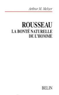 Rousseau : la bonté naturelle de l'homme : essai sur le système de pensée de Rousseau