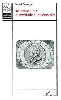 Rousseau ou La révolution impossible