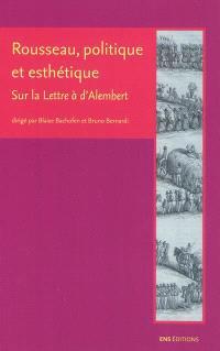 Rousseau, politique et esthétique : sur la Lettre à d'Alembert