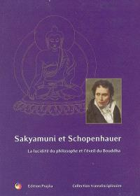 Sakyamuni et Schopenhauer : la lucidité du philosophe et l'éveil du Bouddha : le Bouddha et les philosophes