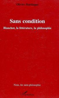 Sans condition : Blanchot, la littérature, la philosophie